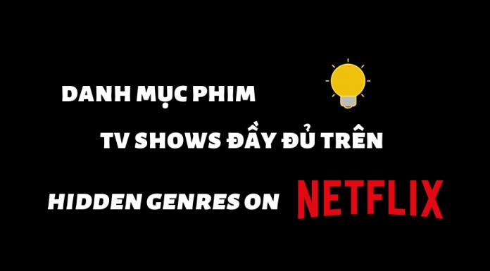 Danh mục phim, TV shows đầy đủ cho Netflix