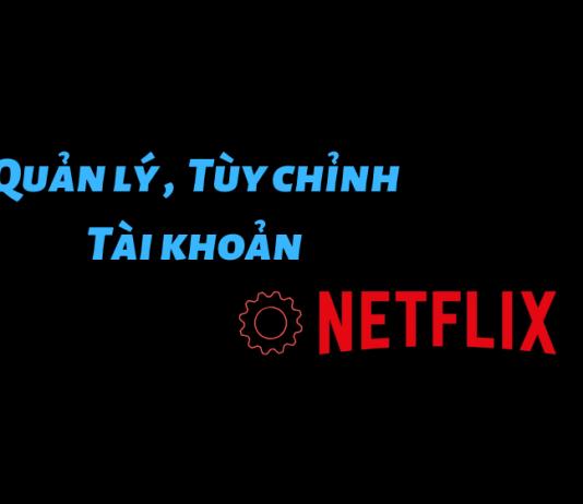 Quản lý, tùy chỉnh tài khoản Netflix